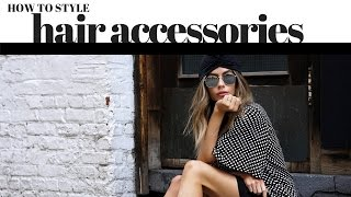 How to Style Hair Accessories (Turbans/Headbands/Hats)  + LOOK BOOK
