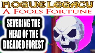 Rogue Legacy: A Fools Fortune - SEVERING THE HEAD OF THE DREADED FOREST