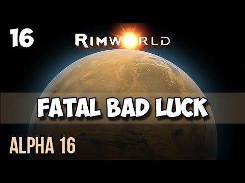 16. Rimworld Alpha 16 Let's Play Guide:  Helms Derp - FATAL BAD LUCK