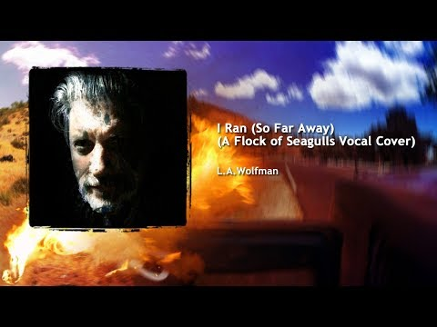 I Ran (So Far Away) - (A Flock of Seagulls Vocal Cover)