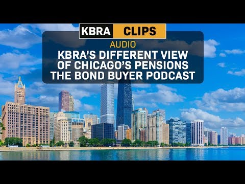 KBRA Clips: KBRA's Different View of Chicago's Pensions The Bond Buyer Podcast