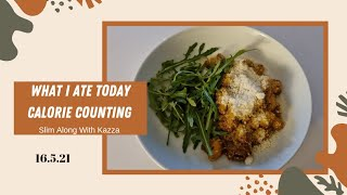 What I ate today Calorie Counting 16.5.21