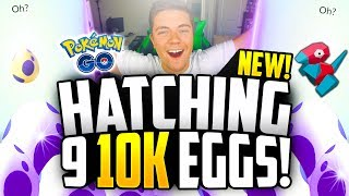 Pokemon Go - Hatching 9x 10K EGGS! (NEW POKEMON GO 10k EGG HATCHING!)