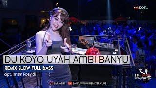 DJ KOYO UYAH AMBI BANYU — Santuy, Special Req | Remix Slow FullBass
