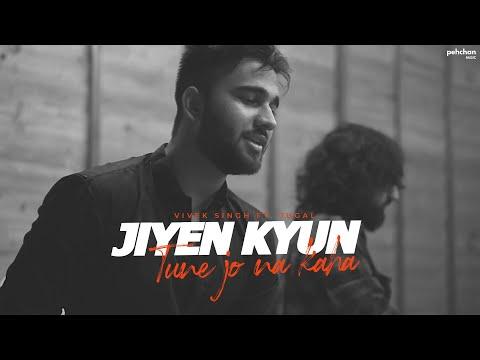 Jiyein Kyun | Tune Jo Na Kaha - Vivek Singh & Jugal | Cover