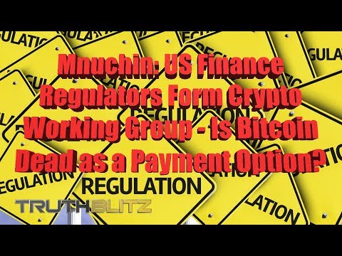 Mnuchin: US Finance Regulators Form Crypto Working Group - Is Bitcoin Dead as a Payment Option?