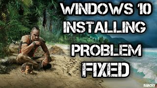 Far Cry 3 INSTALLING problem Fixed Windows 10
