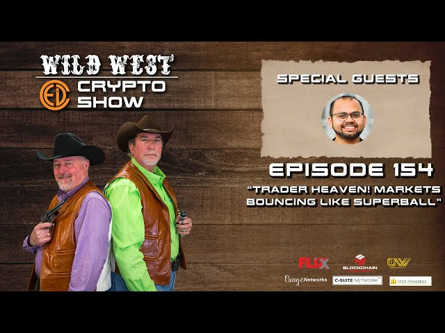 Wild West Crypto Show Episode 154 | Trader Heaven! Markets Bouncing Like Superball!