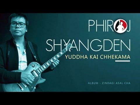 Phiroj Shyangden - Yudha Kai Chhekama |...