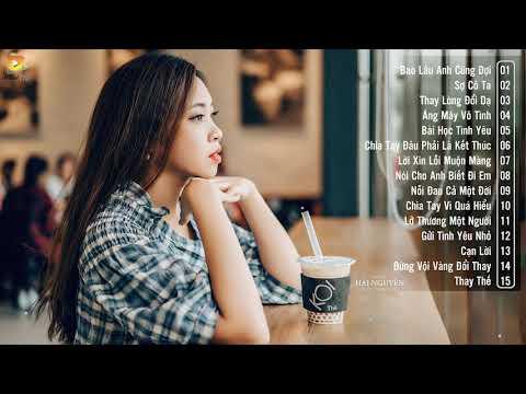 30 Bài Hát Nhạc Trẻ Buồn Thật Sự Gây Nghiện ♫ LK Nhạc Trẻ Hay Nhất | Nhạc Buồn Gây Nghiện 2018