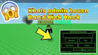ROBLOX KHOLS ADMIN HOUSE BAN/KICK GUI SCRIPT(WORKING!)