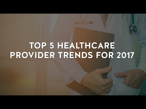 Top 5 Healthcare Provider Trends for 2017: Get the Guide!