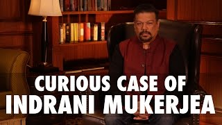 Curious Case of Indrani Mukerjea
