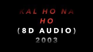 KAL HO NA HO (8D AUDIO) || SONGS ARE LIFE || #STAYHOME || Use Headphones 🎧🎧🎧