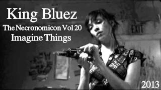 Imagine Things - ( King Bluez - The Necronomicon Vol 20 - 2013 - Trip Hop / Breakbeat / Chill )