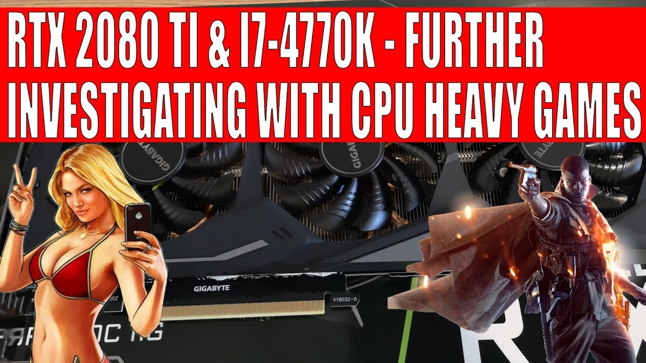 RTX 2080 Ti & I7-4770K - Further Investigation With CPU Heavy Games