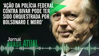 'Ação da Polícia Federal contra Bivar pode ter sido orquestrada por Bolsonaro e Moro'