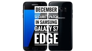 1 DEC SECURITY PATCH IN SAMSUNG GALAXY S7 EDGE