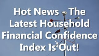 Hot News - The Latest Household Financal Confidence Index Is Out!