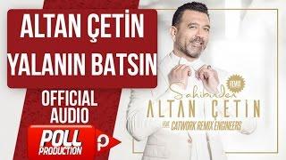 ALTAN ÇETİN - YALANIN BATSIN - ( Official Audio )