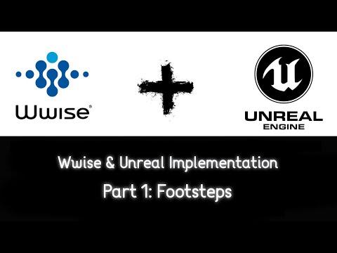 Wwise & Unreal Implementation Breakdown. Part 1 Footsteps
