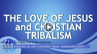 Ed Lapiz - THE LOVE OF JESUS & CHRISTIAN TRIBALISM/Latest Sermon Video (Official Channel 2021)