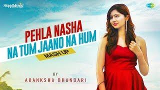 Pehla Nasha Na Tum Jaano Na Hum | Mash up by Akanksha Bhandari