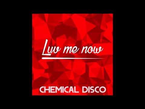Chemical Disco - Luv Me Now (Original Mix)