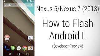 Nexus 5 | Nexus 7 (2013) - How to flash Android L Developer Preview