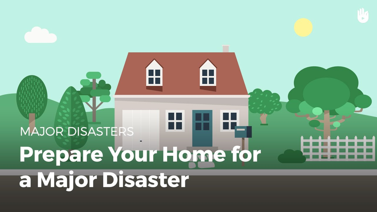 Prepare your Home for a Major Disaster