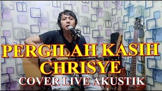 pergilah kasih cover lagu sang legenda musik indonesia almarhum chrisye