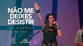 Ana Nóbrega - Não me deixes desistir [DVD Não me deixes desistir]