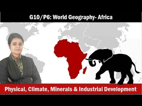 G10/P6: World Geography- Africa: Physiography, Rivers, Climate, Resources
