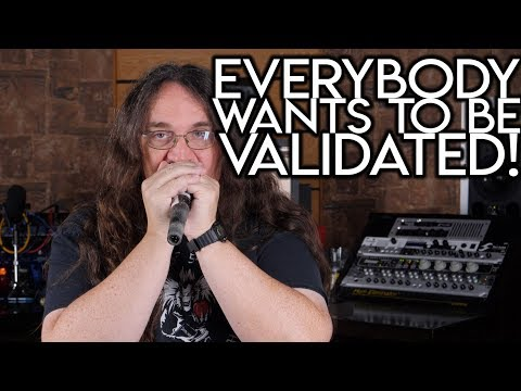 Everybody Wants to be Validated!