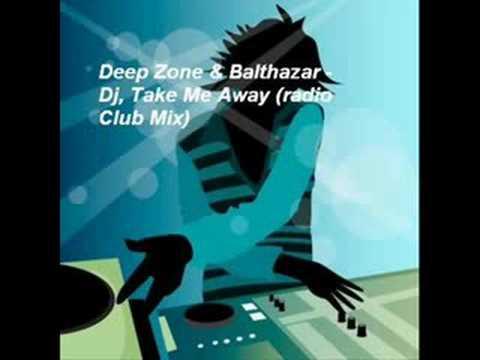 Deep Zone & Balthazar - Dj Take Me Away (RADIO CLUB MIX)
