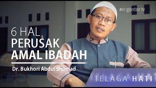 6 Hal ini Merusak Amal Ibadah - Telaga Hati  - Dr Bukhori Abdul Shomad
