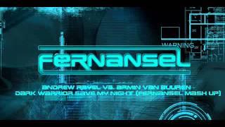 Andrew Rayel vs. Armin van Buuren - Dark Warrior Save My Night (Fernansel Mash Up)