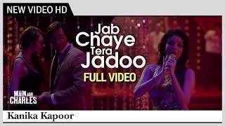 Jab Chaye Tera Jadoo (FULL VIDEO) - Main Aur Charles | Kanika Kapoor | Randeep Hooda & Richa Chadda