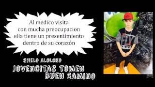 Shelo AloLoKo - Jovencitas Tomen Buen Camino (Letra)
