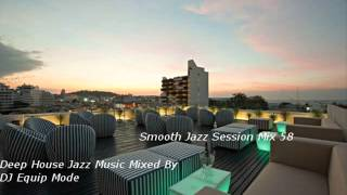 Smooth Jazz Session Mix 58 Deep House Jazz Music