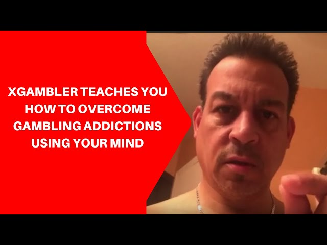 XGambler Teaches you how to Overcome GAMBLING ADDICTIONS Using Your Mind