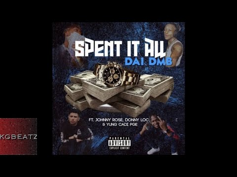 DAI DMB ft. LilCadiPGE DonnyLoc, DMB Johnny Rose - Spent It All [Prod. By OniiMadeThis] [New 2018]