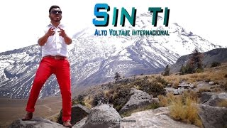 Alto Voltaje Internacional - Sin ti ( Oficial HD ) YouTube Videos