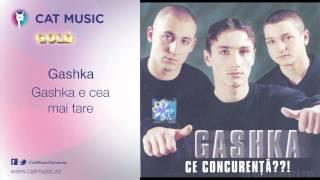 Gashka - Gashka e cea mai tare
