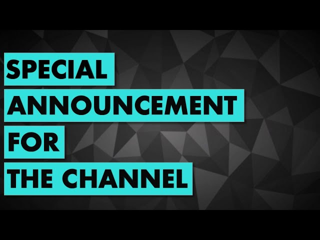 Special Announcement For The Channel...