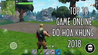 GAME ONLINE  TOP 10 game ONLINE ĐỒ HỌA KHỦNG cho iOS và Android 2018