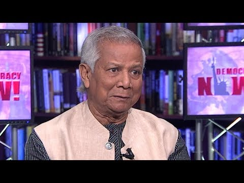 Muhammad Yunus on Microfinance, Grameen Bank & How 5 Men Own More Wealth Than Half the World