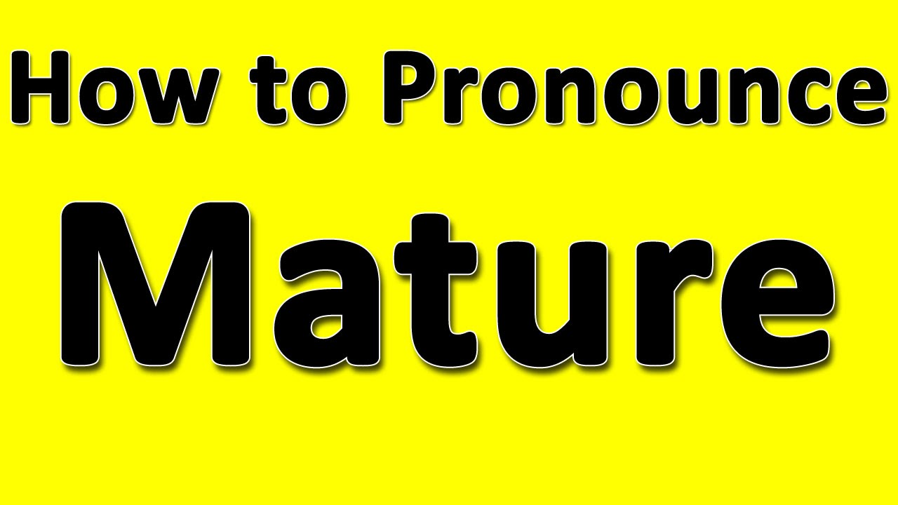 How to pronounce mature