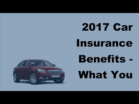 2017 Car Insurance Benefits    What You Need To Know About Car Insurance And Its Benefits