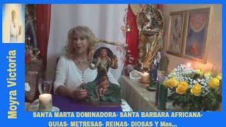 SANTA MARTA DOMINADORA- SANTA BARBARA AFRICANA- Guias- Metresas= Reinas- Diosas y Mas...